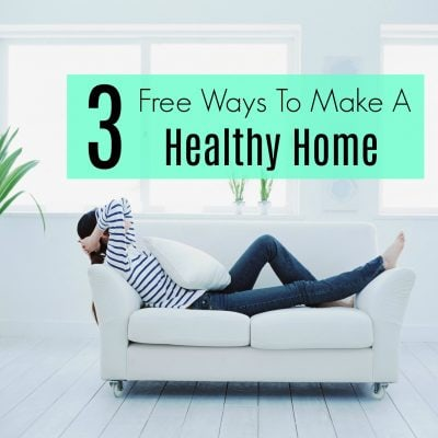 Three Free Ways to a Healthy Home