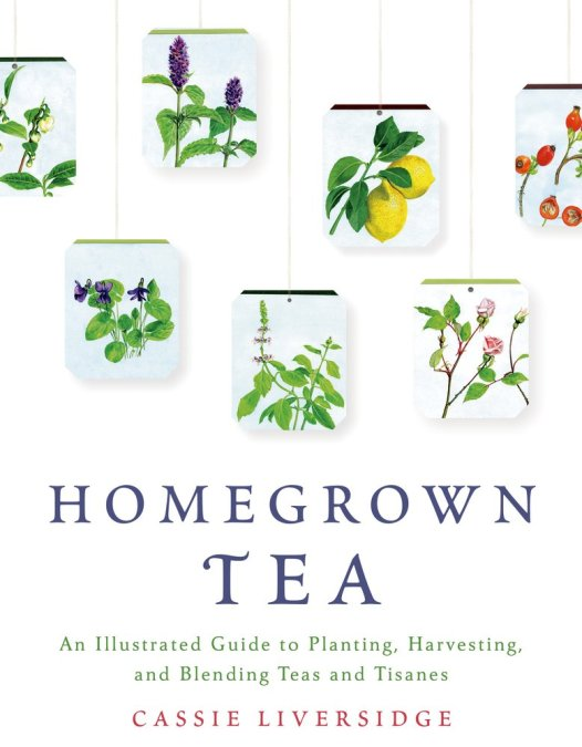 Homegrown Tea: How to Grow and Blend Your Own Teas