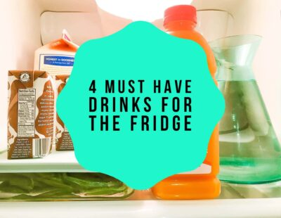 4 Must Have Drinks for the Fridge
