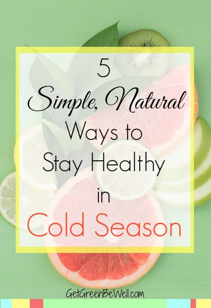 5 simple, natural ways to stay healthy during cold season. These are easy steps to stay well and prevent colds and flu.