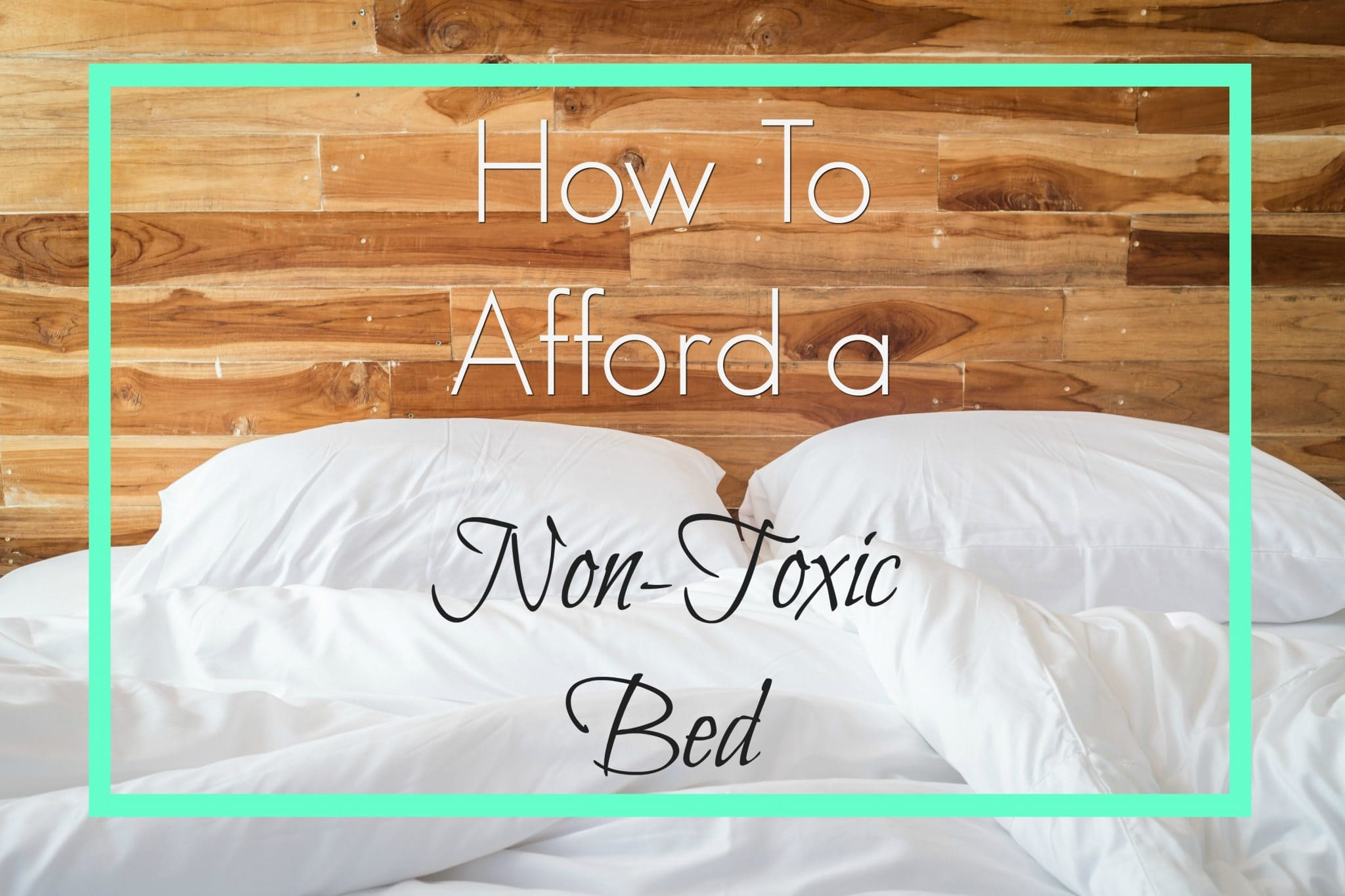 How to Afford a Non-Toxic Bed - Get Green Be Well