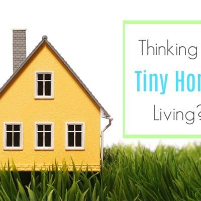 Thinking of Tiny Home Living? Questions to Ask Yourself Before Buying
