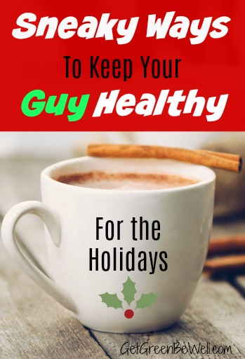 Sneaky ways to get your guy healthy for the holidays. Your man won't realize that you're improving his health in these surprsing ways.