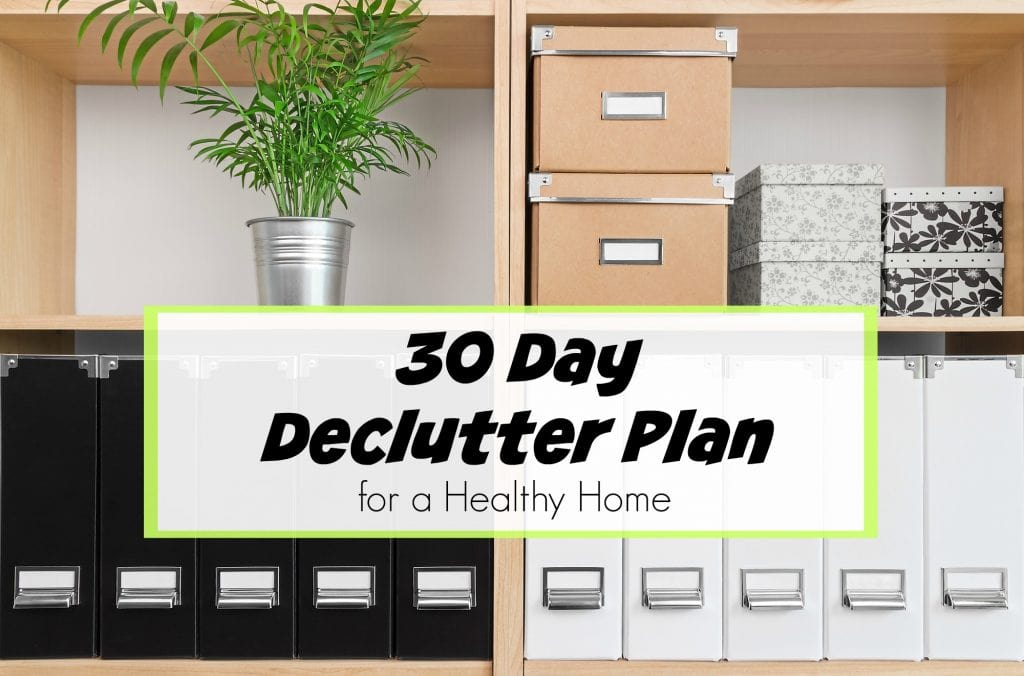 30 day declutter plan for a healthy home get green be well for Declutter house plan