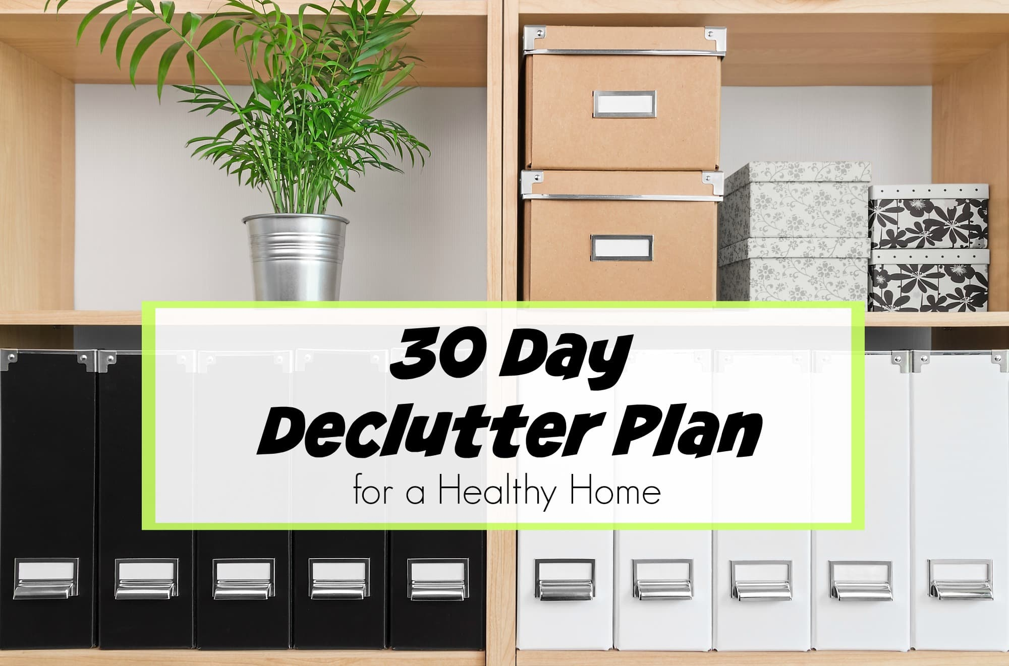 30 day declutter plan for a healthy home get green be well