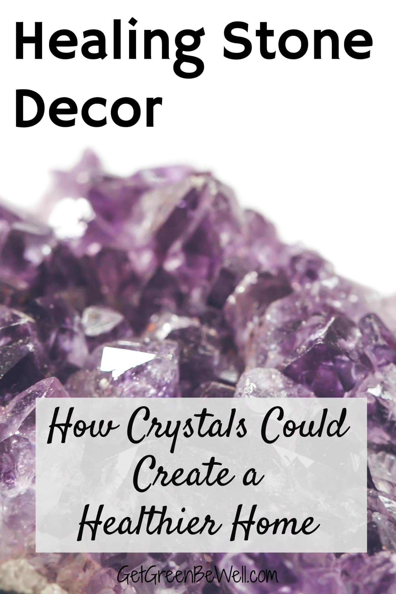 Crystals for the Home: Healing Stone Decor - Get Green Be Well