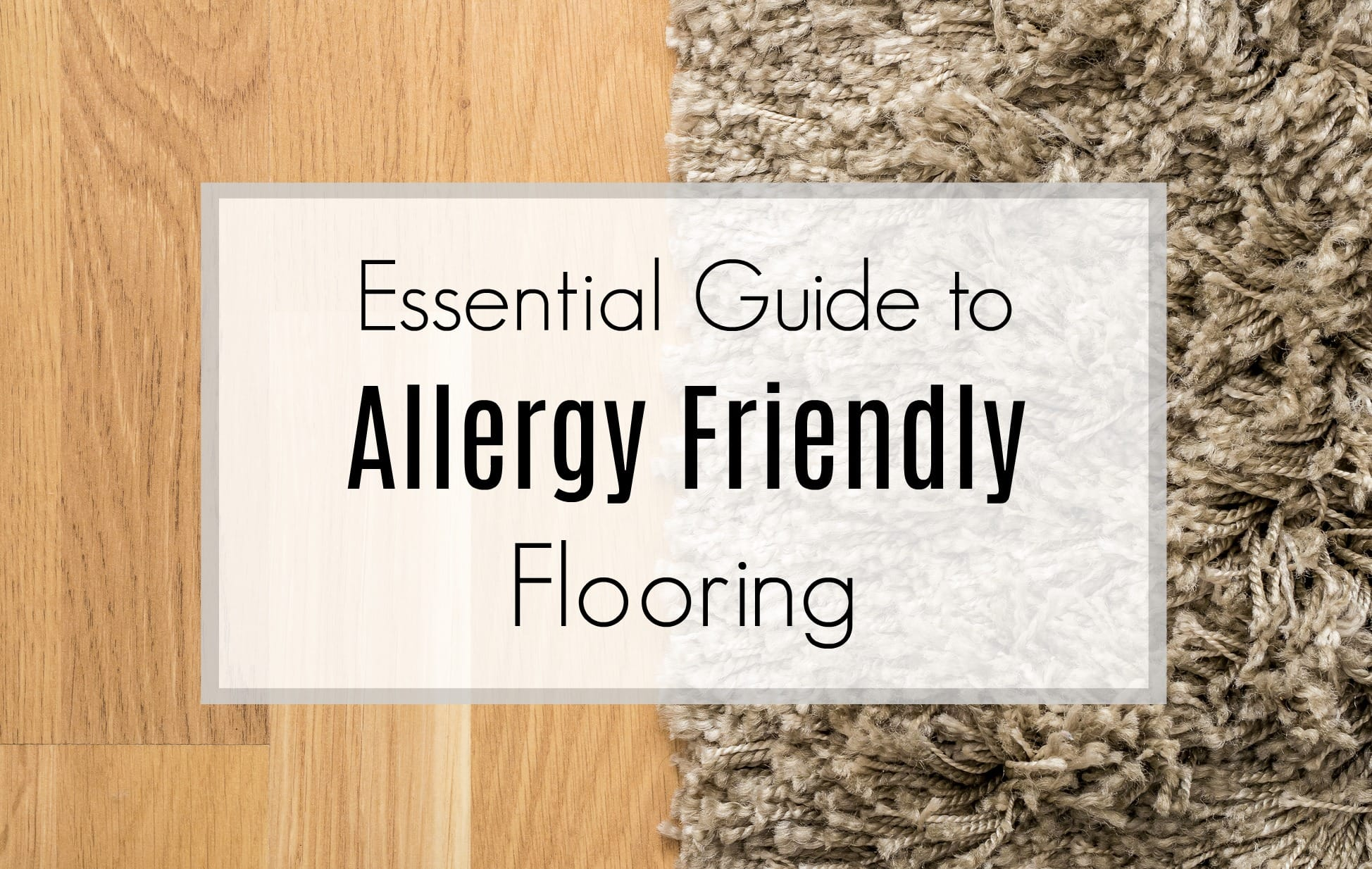 Essential Guide To Allergy Friendly Flooring Get Green
