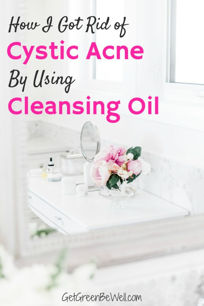 How I Got Rid of Cystic Acne with Oil Cleansing - Get Green